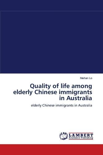 Quality of Life Among Elderly Chinese Immigrants in Australia (Paperback)