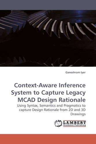 Context-Aware Inference System to Capture Legacy McAd Design Rationale (Paperback)