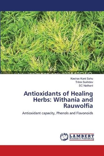 Antioxidants of Healing Herbs: Withania and Rauwolfia (Paperback)