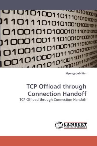 TCP Offload Through Connection Handoff (Paperback)