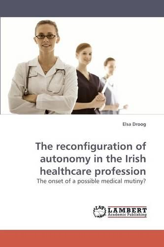 The Reconfiguration of Autonomy in the Irish Healthcare Profession (Paperback)