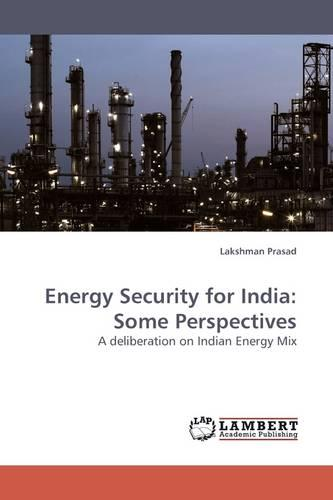 Energy Security for India: Some Perspectives (Paperback)