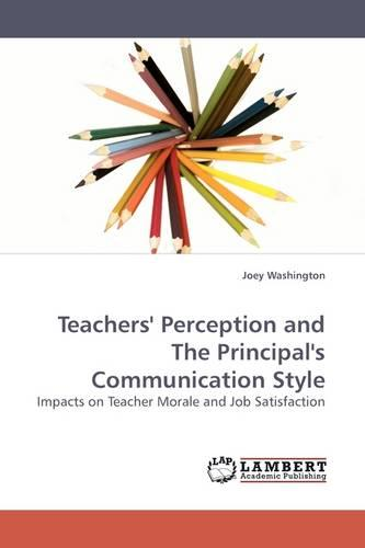 Teachers' Perception and the Principal's Communication Style (Paperback)