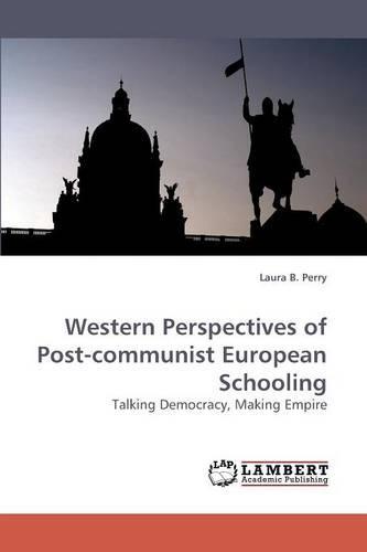 Western Perspectives of Post-Communist European Schooling (Paperback)