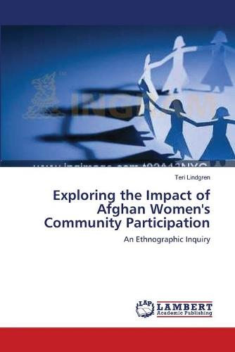 Exploring the Impact of Afghan Women's Community Participation (Paperback)