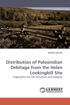 Distribution of Paleoindian Debitage from the Helen Lookingbill Site (Paperback)