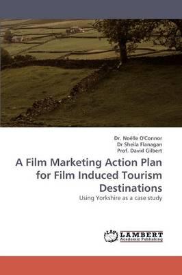 A Film Marketing Action Plan for Film Induced Tourism Destinations (Paperback)