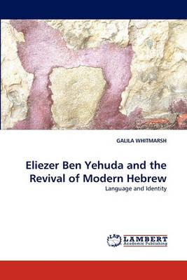 Eliezer Ben Yehuda and the Revival of Modern Hebrew (Paperback)