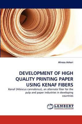 Development of High Quality Printing Paper Using Kenaf Fibers (Paperback)