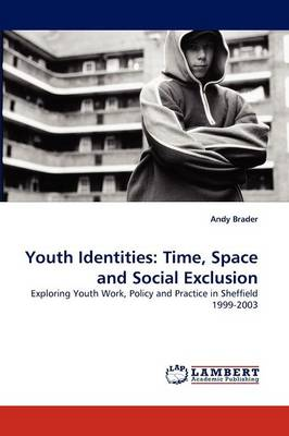 Youth Identities: Time, Space and Social Exclusion (Paperback)