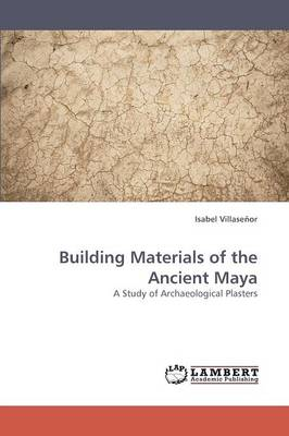 Building Materials of the Ancient Maya (Paperback)