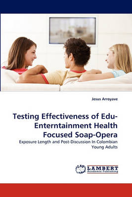 Testing Effectiveness of Edu-Enterntainment Health Focused Soap-Opera (Paperback)
