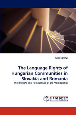 The Language Rights of Hungarian Communities in Slovakia and Romania (Paperback)