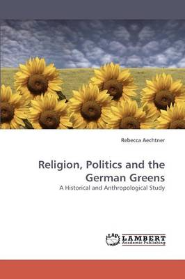 Religion, Politics and the German Greens (Paperback)