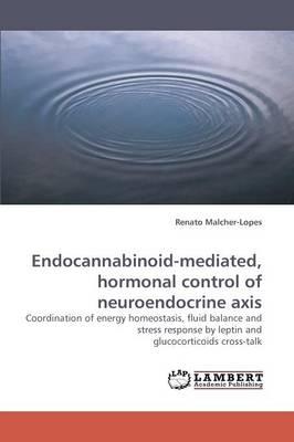 Endocannabinoid-Mediated, Hormonal Control of Neuroendocrine Axis (Paperback)
