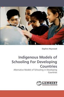 Indigenous Models of Schooling for Developing Countries (Paperback)