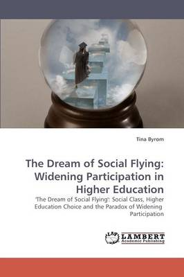 The Dream of Social Flying: Widening Participation in Higher Education (Paperback)