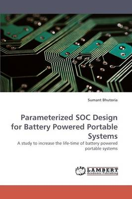 Parameterized Soc Design for Battery Powered Portable Systems (Paperback)
