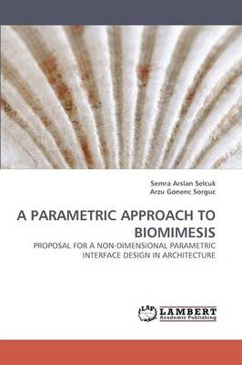 A Parametric Approach to Biomimesis (Paperback)