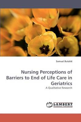 Nursing Perceptions of Barriers to End of Life Care in Geriatrics (Paperback)