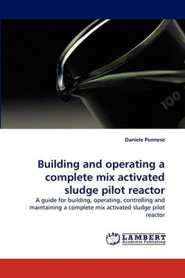 Building and Operating a Complete Mix Activated Sludge Pilot Reactor (Paperback)