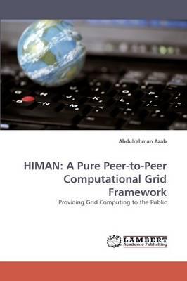 Himan: A Pure Peer-To-Peer Computational Grid Framework (Paperback)