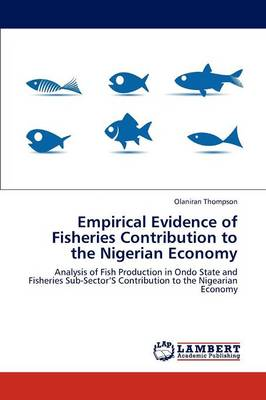Empirical Evidence of Fisheries Contribution to the Nigerian Economy (Paperback)
