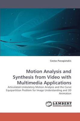 Motion Analysis and Synthesis from Video with Multimedia Applications (Paperback)