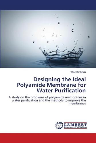 Designing the Ideal Polyamide Membrane for Water Purification (Paperback)