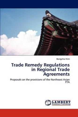 Trade Remedy Regulations in Regional Trade Agreements (Paperback)