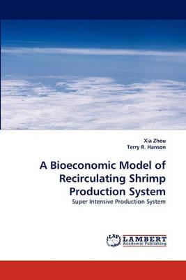 A Bioeconomic Model of Recirculating Shrimp Production System (Paperback)