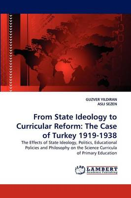 From State Ideology to Curricular Reform: The Case of Turkey 1919-1938 (Paperback)
