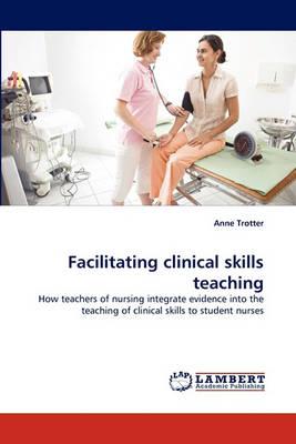 Facilitating Clinical Skills Teaching (Paperback)