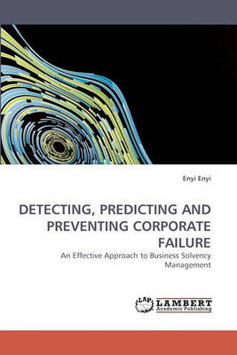 Detecting, Predicting and Preventing Corporate Failure (Paperback)