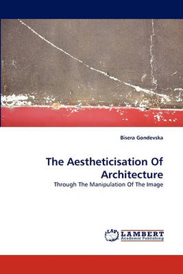 The Aestheticisation of Architecture (Paperback)