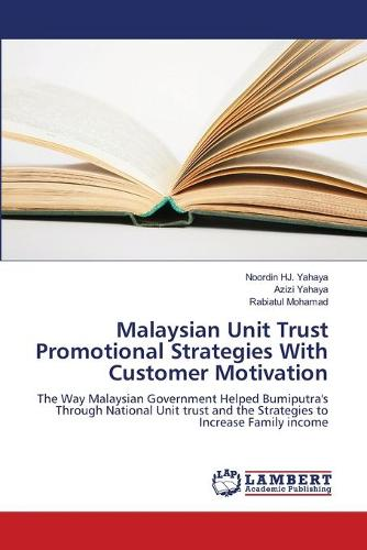 Malaysian Unit Trust Promotional Strategies with Customer Motivation (Paperback)