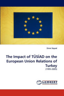 The Impact of Tus Ad on the European Union Relations of Turkey (Paperback)