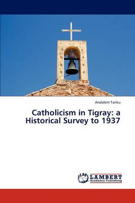 Catholicism in Tigray: A Historical Survey to 1937 (Paperback)