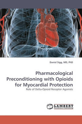 Pharmacological Preconditioning with Opioids for Myocardial Protection (Paperback)