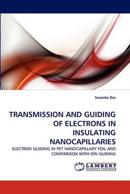 Transmission and Guiding of Electrons in Insulating Nanocapillaries (Paperback)