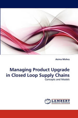 Managing Product Upgrade in Closed Loop Supply Chains (Paperback)