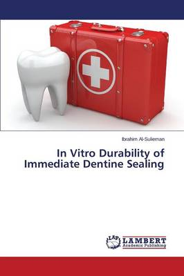 In Vitro Durability of Immediate Dentine Sealing (Paperback)