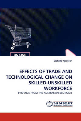Effects of Trade and Technological Change on Skilled-Unskilled Workforce (Paperback)
