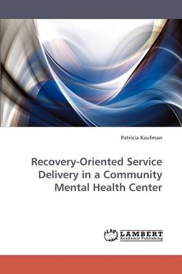 Recovery-Oriented Service Delivery in a Community Mental Health Center (Paperback)