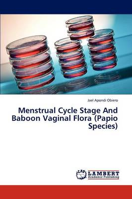 Menstrual Cycle Stage and Baboon Vaginal Flora (Papio Species) (Paperback)