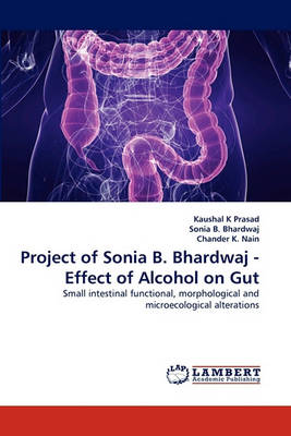 Project of Sonia B. Bhardwaj - Effect of Alcohol on Gut (Paperback)