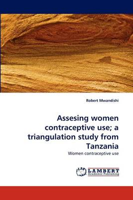 Assesing Women Contraceptive Use; A Triangulation Study from Tanzania (Paperback)