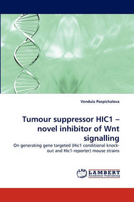 Tumour Suppressor Hic1 - Novel Inhibitor of Wnt Signalling (Paperback)