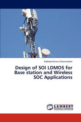 Design of Soi Ldmos for Base Station and Wireless Soc Applications (Paperback)