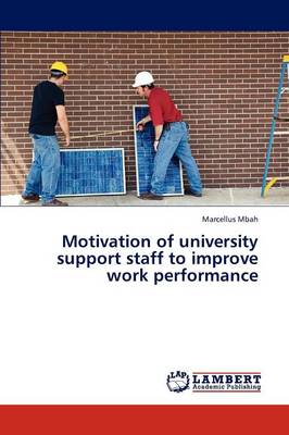 Motivation of University Support Staff to Improve Work Performance (Paperback)